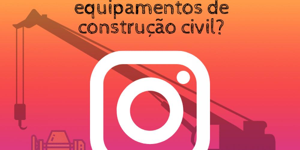 O instagram e o mercado de locação de equipamentos