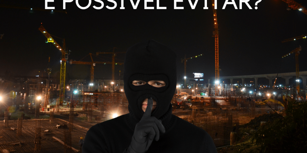 Tem como prevenir roubo de equipamentos de construção civil?